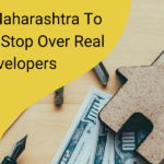 RERA In Maharashtra To Put A Full Stop Over Real Estate Developers Arbitrary